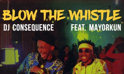 BellaNaija - New Music + Video: DJ Consequence feat. Mayorkun - Blow The Whistle