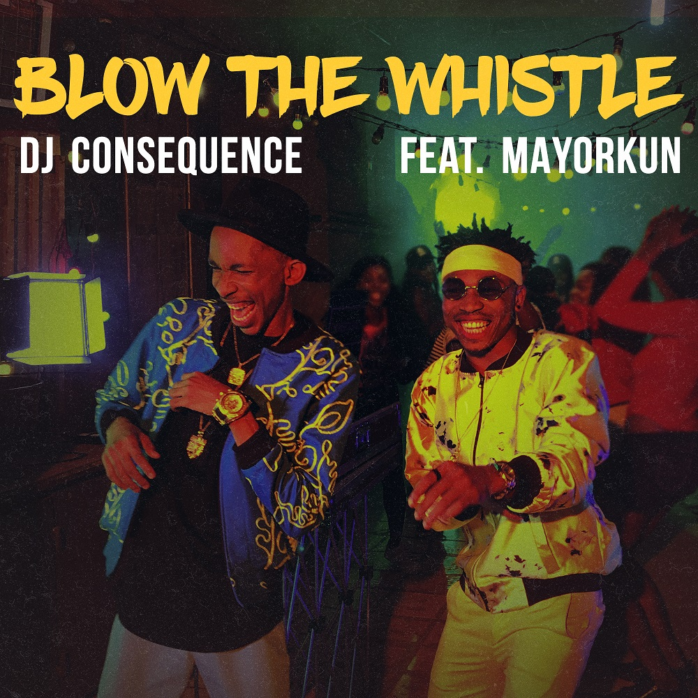 BellaNaija - New Music + Video: DJ Consequence feat. Mayorkun - Blow The Whistle