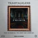 BellaNaija - New Music: TeamTalkLess feat Emmy Gee, King Jay, TRK and DJ Dimplez - Church