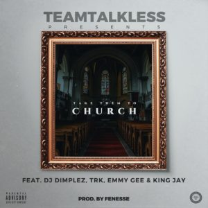 BellaNaija - New Music: TeamTalkLess feat Emmy Gee, King Jay, TRK and DJ Dimplez - Church