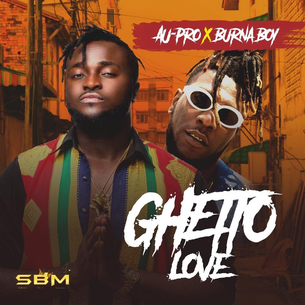 BellaNaija - New Music: AU-Pro feat. Burna Boy - Ghetto Love