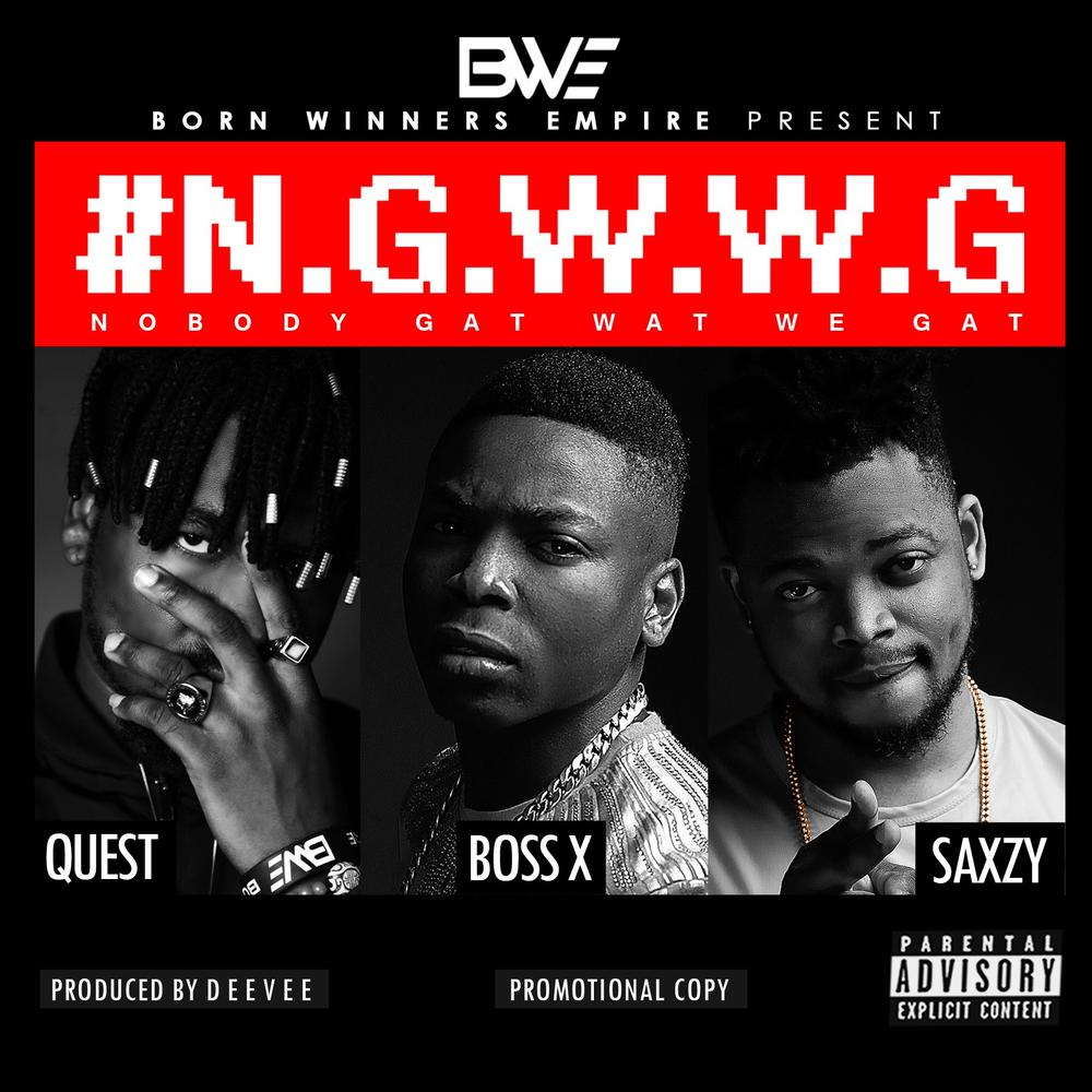 BellaNaija - New Music + Video: BWE Feat. Saxzy, Boss X & Bad Boy Quest - NGWWG