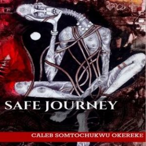 "#LiterallyWhatsHot Review: On Nostalgia and Soulful Narratives – A Review of Caleb Somtochukwu Okereke's ""Safe Journey"""