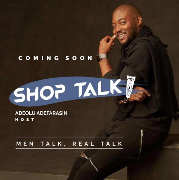 "Men Talk, Real Talk! Get the Scoop on Adeolu Adefarasin's New Show ""Shop Talk"" + B.T.S. Photos"