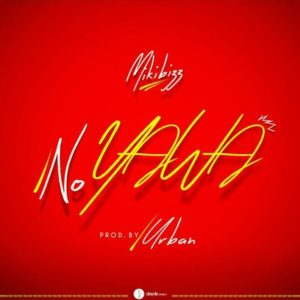 BellaNaija - New Music: Mikibizz - No Yawa