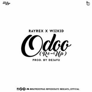 BellaNaija - New Music: Rayrex X Wizkid - Odoo (Re-Up)