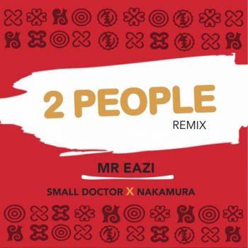 BellaNaija - New Music: Mr Eazi feat. Small Doctor x Nakamura - 2 People (Remix)