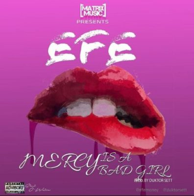 - New Music: Efe - Mercy Is A Bad Girl