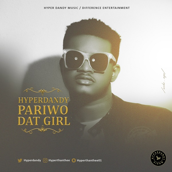 BellaNaija - New Music: Hyper Dandy - Pariwo + Dat Girl