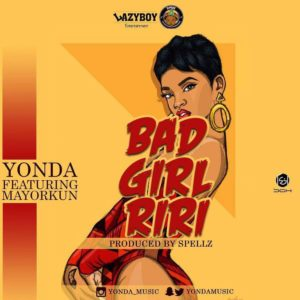 BellaNaija - New Music: Yonda feat. Mayorkun - Bad Girl Riri