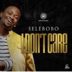 BellaNaija - New Music: Selebobo - I Don't Care