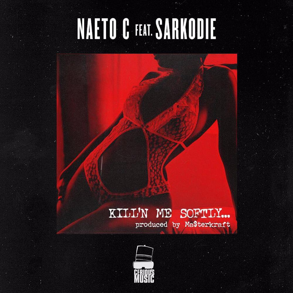 New Music: Naeto C feat. Sarkodie – Kill'N Me Softly