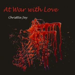 "#LiterallyWhatsHot: Savoring the Emotional Roller-Coaster that is Christtie Jay's ""At War With Love"""