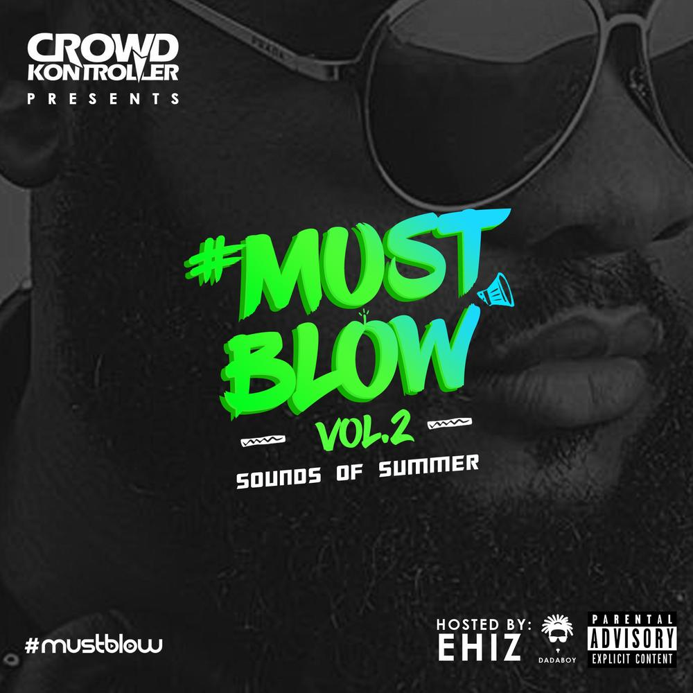 "DJ Crowd Kontroller drops New Mixtape ""#MustBlow Vol. 2"" hosted by Dadaboy Ehiz 