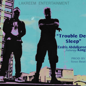 BellaNaija - New Music: Eedris Abdulkareem feat. Konga - Trouble Dey Sleep