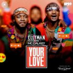 BellaNaija - New Music: Ellyman feat. MC Galaxy - Your Love
