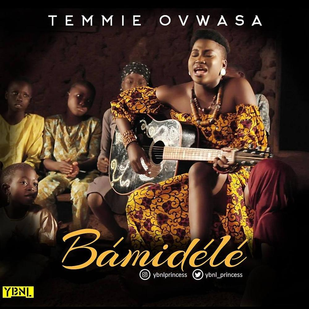 "YBNL Princess Temmie Ovwasa drops New Single ""Bamidele"" 