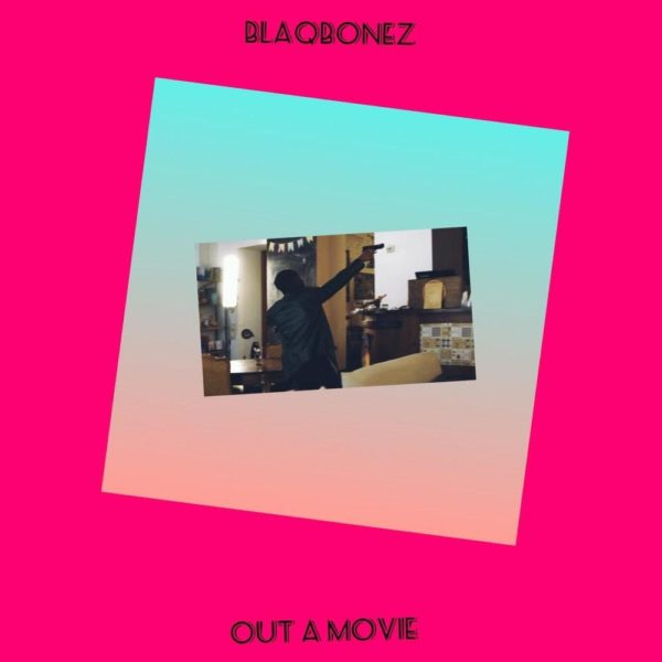 New Music: Blaqbonez – Out A Movie
