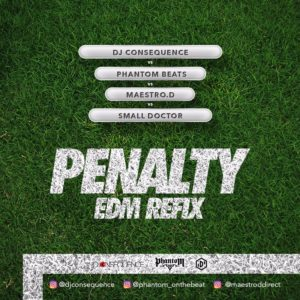"DJ Consequence enlists Small Doctor, Phantom Beats & Maestro.D on ""Penalty EDM Refix"" 