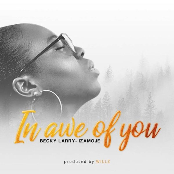 "Becky Larry Izamoje makes Music Debut with New Single ""In Awe of You"" 