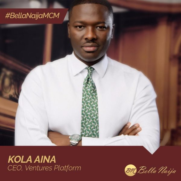 #BellaNaijaMCM Kola Aina is using Ventures Platform to Support Gritty Entrepreneurs Building Africa's Future