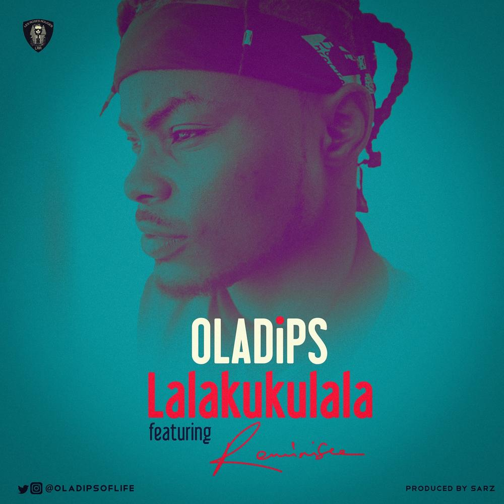 New Music: Oladips feat. Reminisce - Lalakukulala
