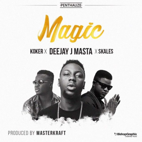 New Music: DJ J Masta feat. Skales & Koker – Magic