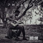 New Music: Phrance - This Love (Prod. by Johnny Drille)