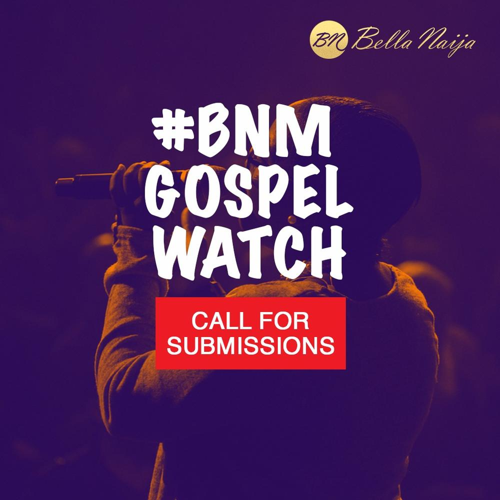 BNM Gospel Watch: Gospel Artists submit your entries to get featured on BN Music