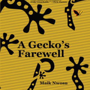 """#LiterallyWHatsHot: Unique World View, Or Just Another Migrant Tale? – A Review of Maik Nwosu's """"A Gecko's Farewell"""""""