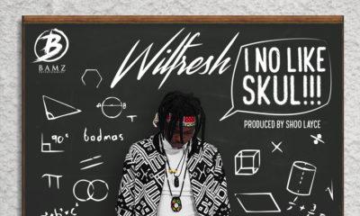 New Music: Wilfresh - I No Like Skul