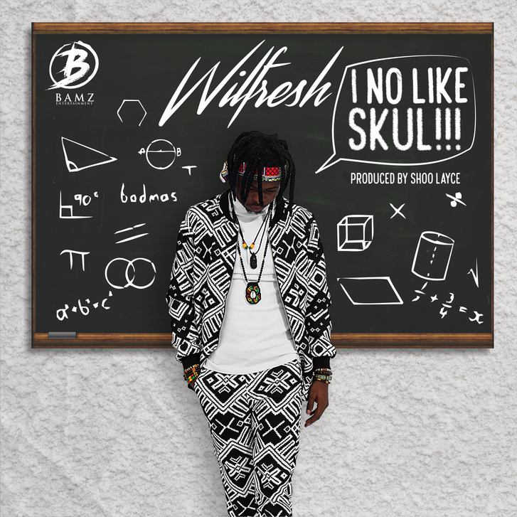 New Music: Wilfresh - I No Like Skul