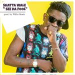 New Music: Shatta Wale - See Da Fool