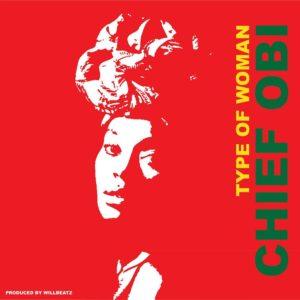 "Birthday Vibes! Chief Obi celebrates with New Single ""Type of Woman"" | Listen on BN"