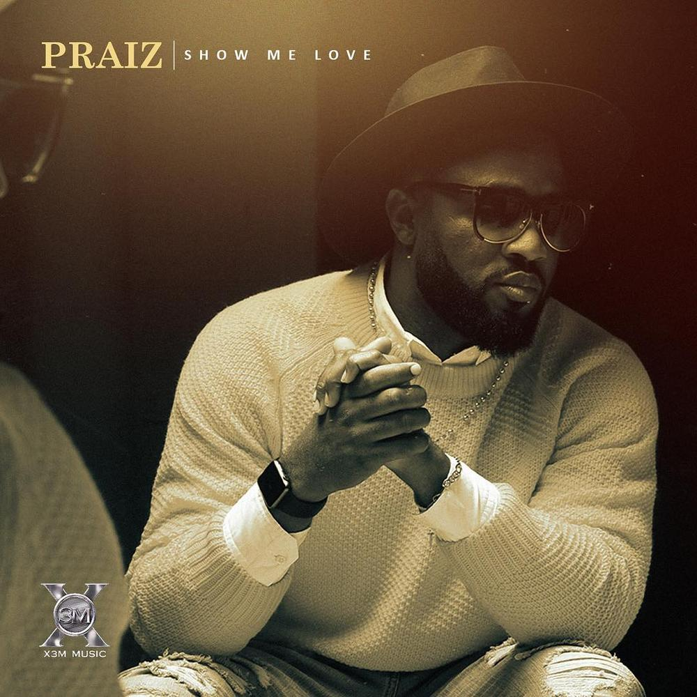 New Music: Praiz - Show Me Love