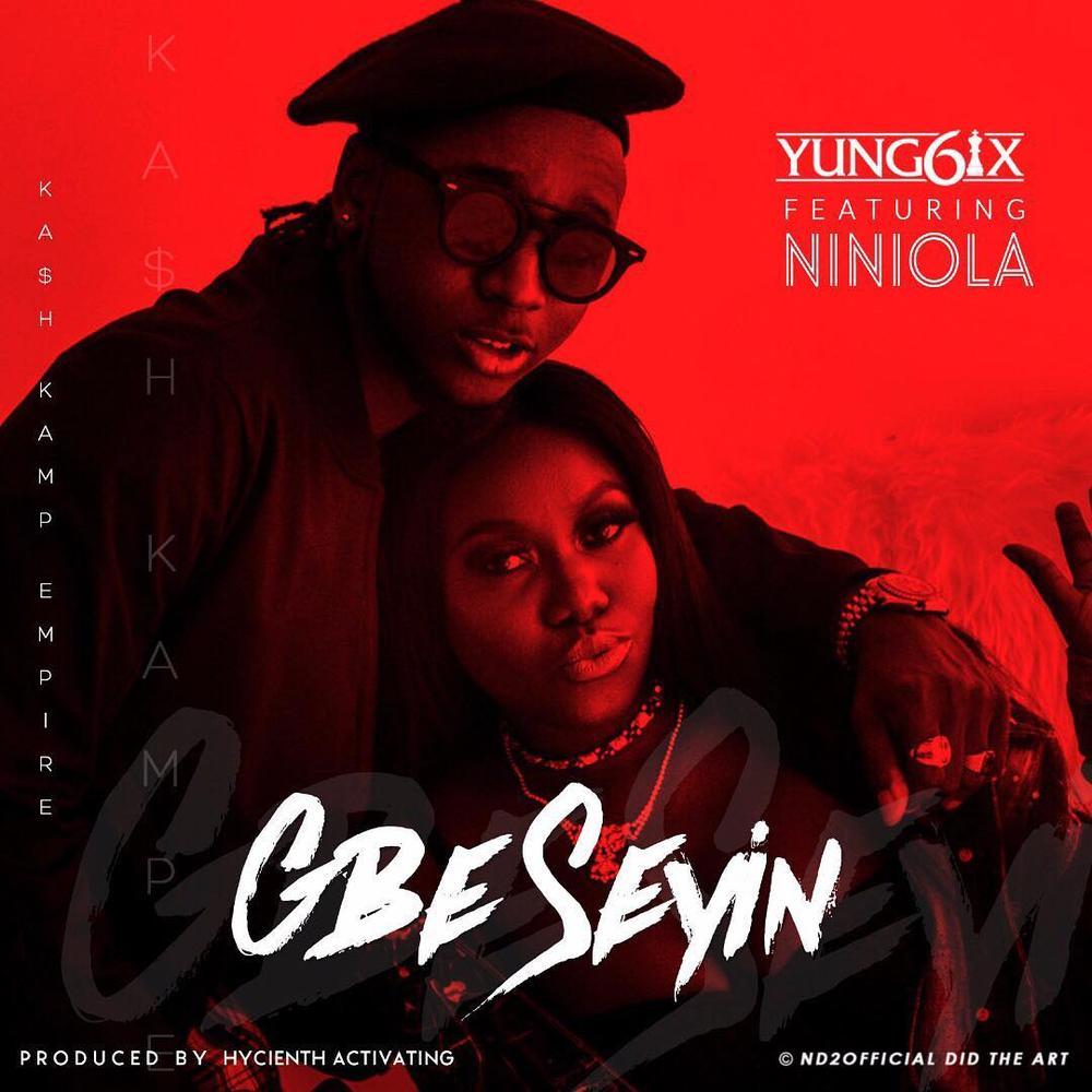 New Music: Yung6ix feat. Niniola - Gbeseyin