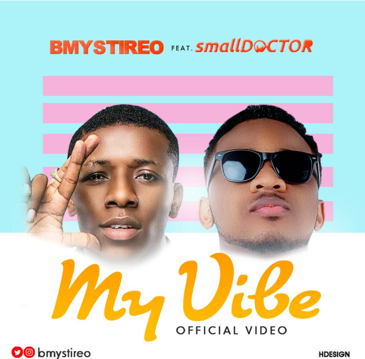 New Music + Video: Bmystireo feat. Small Doctor - My Vibe