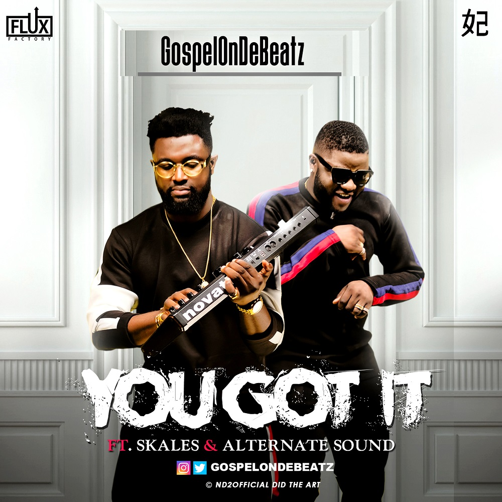 """GospelOnDeBeatz teams up with Skales & Alternate Sound for New Single + Video """"You Got It"""" 