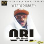 New Music: Terry G - Ori (My Head)