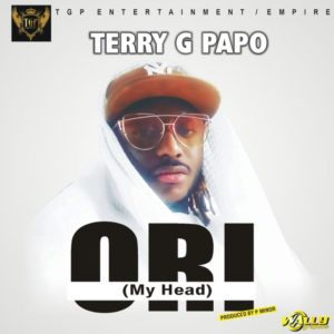 New Music: Terry G - Ori (My Head)