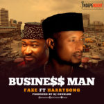 "It's all about the 💵! Faze returns with New Single ""Business Man"" feat. Harrysong 