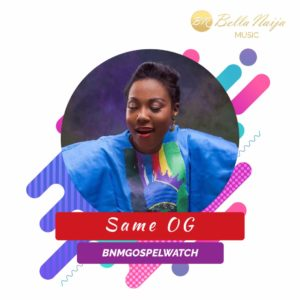 BellaNaija Music presents BNM Gospel Watch - Same OG