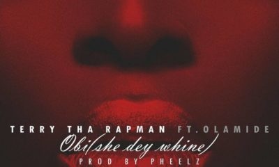 New Music: Terry Tha Rapman feat. Olamide - Obi (She Dey Whine)