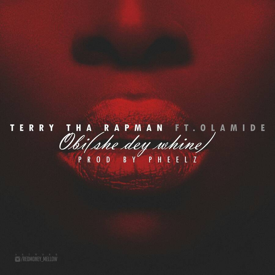 New Music: Terry Tha Rapman feat. Olamide - Obi (She Dey Whine)