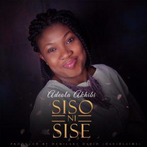 New Music: Adeola Akhibi - Sise Ni Siso