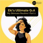 "BellaNaija Style Editor Eki Ogunbor shares Part 2 of her Skincare Routine in ""Eki's Ultimate Q & A"""