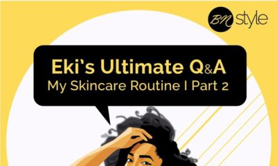 "BellaNaija Style Editor Eki Ogunbor shares Part 2 of her Skincare Routine in ""Eki's Ultimate Q & A"""