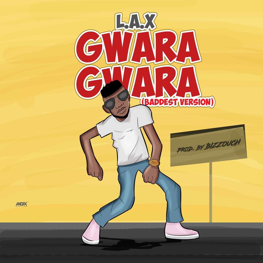 New Music + Video: L.A.X - Gwara Gwara (Baddest Version)