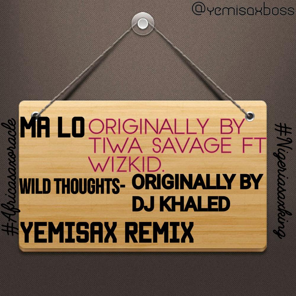 New Music: Yemi Sax - Ma Lo + Wild Thoughts (Sax Remix)