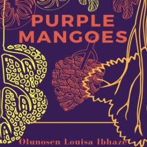 """#LiterallyWhatsHot: """"Not Masterfully Crafted, But Relatable"""" – A Review of Olunosen Louisa's Ibhaze's Purple Mangoes"""